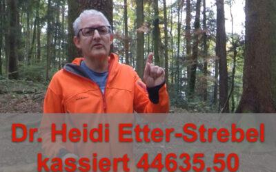 Dr. Heidi Etter-Strebel kassiert 44635.50 und kann nicht sagen wofür